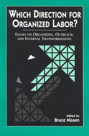 Which Direction for Organized Labor?: Essays on Organizing, Outreach, and Internal Transformations - Bruce Nissen; Bruce Nissen; David Moberg; Eve S. Weinbaum; Seth Rosen; Wade Rathke; John Russo; Brian R. Corbi