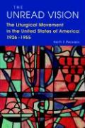 The Unread Vision: The Liturgicl Movement in the United States of America: 1926-1955