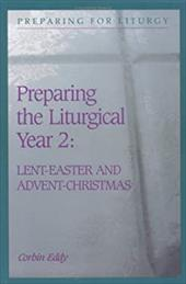 Preparing the Liturgical Year Volume Two: Lent-Easter and Advent-Christmas