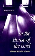 In the House of the Lord: Inhabiting the Psalms of Lament - Jinkins, Michael