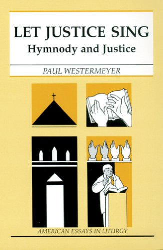 Let Justice Sing: Hymnody and Justice (American Essays in Liturgy) - Paul Westermeyer