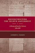 Reconstructing the Fourth Amendment: A History of Search and Seizure, 1789-1868 - Taslitz, Andrew