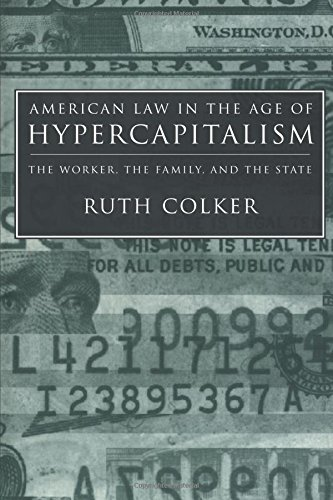 American Law in the Age of Hypercapitalism: The Worker, the Family, and the State (Critical America) - Ruth Colker