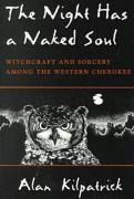 The Night Has a Naked Soul: Witchcraft and Sorcery Among the Western Cherokee