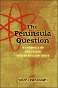 The Peninsula Question: A Chronicle of the Second Korean Nuclear Crisis