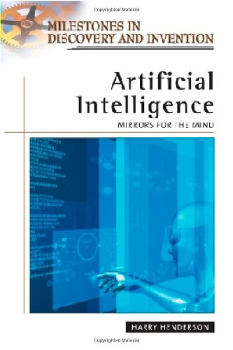 Artificial Intelligence: Mirrors for the Mind (Milestones in Discovery and Invention) - Harry Henderson