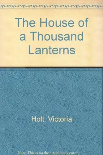 The House of a Thousand Lanterns - Victoria Holt; Philippa Carr