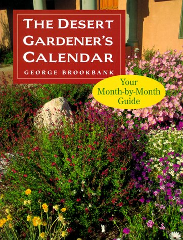The Desert Gardener's Calendar: Your Month-by-Month Guide - George Brookbank