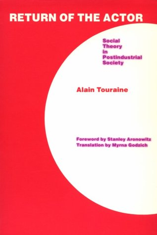 Return of the Actor: Social Theory in Postindustrial Society - Alain Touraine