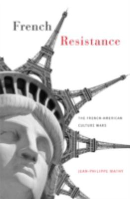French Resistance : The French-American Culture Wars - Jean-Philippe Mathy