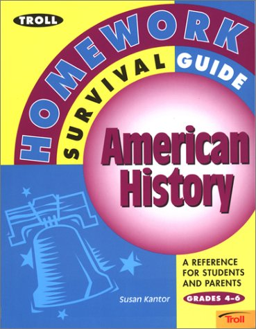 Troll Homework Survival Guide : American History: A Reference for Students and Parents (Troll Homework Survival Guides) - Kantor