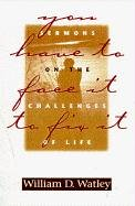 You Have to Face It to Fix It: Sermons on the Challenges of Life - William D. Watley
