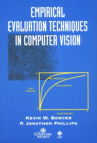 Empirical Evaluation Techniques in Computer Vision (Practitioners) - Kevin W. Bowyer; P. Jonathon Phillips