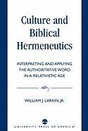 Culture and Biblical Hermeneutics: Interpreting and Applying the Authoritative Word in a Relativistic Age