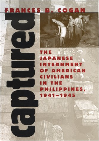 Captured: The Japanese Internment of American Civilians in the Philippines, 1941-1945 - Frances B. Cogan