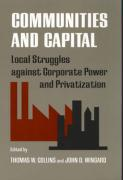 Communities and Capital: Local Struggles Against Corporate Power and Privatization