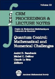 Quantum Control: Mathematical and Numerical Challenges : CRM Workshop, October 6-11, 2002, Montreal, Canada (Crm Proceedings & Lecture Notes)