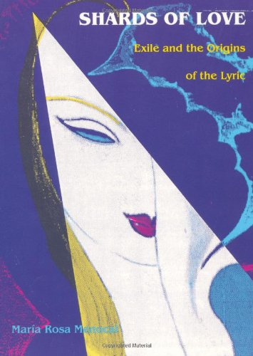 Shards of Love: Exile and the Origins of the Lyric - Mar?a Rosa Menocal
