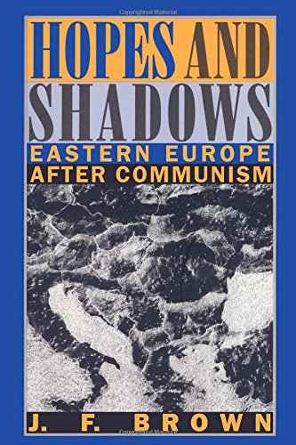 Hopes and Shadows: Eastern Europe After Communism (Perspectives on the Past and Present) - J. F. Brown