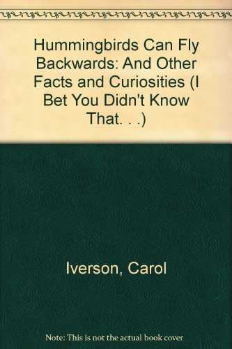 I Bet You Didn't Know That Hummingbirds Can Fly Backwards and Other Facts and Curiosities - Carol Iverson