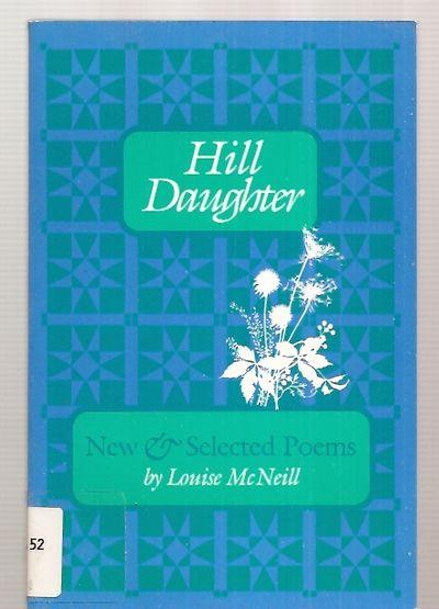 HILL DAUGHTER: NEW & SELECTED POEMS - McNeill, Louise [edited and with an intgroduction by Maggie Anderson] [cover design by Margot Barbour]