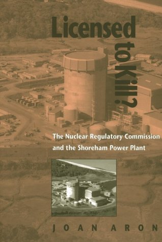 Licensed To Kill?: The Nuclear Regulatory Commission and the Shoreham Power Plant (Pitt Series in Policy and Institutional Studies) - Joan Aron