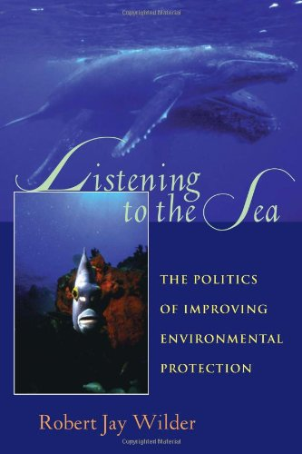 Listening To The Sea: The Politics of Improving Environmental Protection (Pitt Series in Policy and Institutional Studies) - Robert Jay Wilder