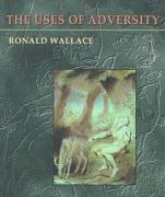 The Uses of Adversity - Wallace, Ron; Wallace, Ronald
