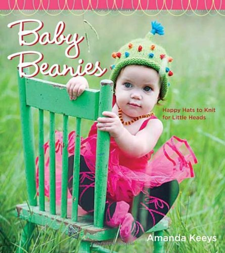 Baby Beanies: Happy Hats to Knit for Little Heads - Amanda Keeys