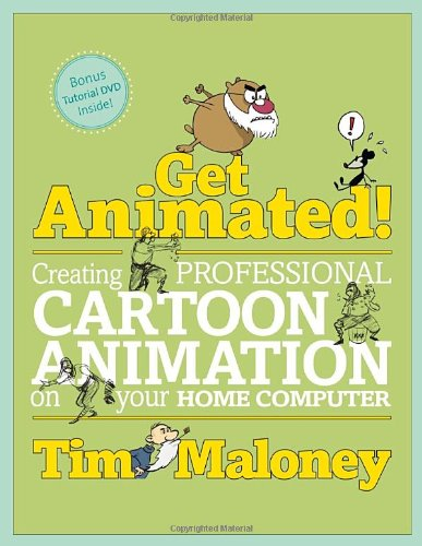 Get Animated!: Creating Professional Cartoon Animation On your Home Computer - Tim Maloney