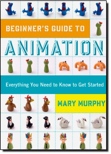 Beginner's Guide to Animation: Everything you Need to Know to get Started - Mary Murphy