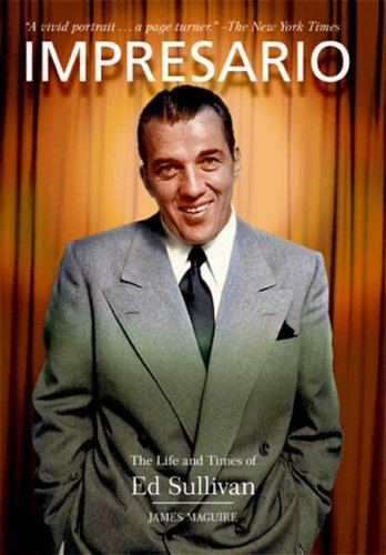 Impresario: The Life and Times of Ed Sullivan - James Maguire