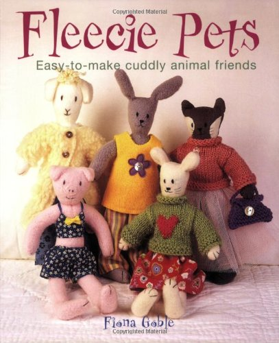 Fleecie Pets: Easy-To-Make Cuddly Animal Friends - Fiona Goble