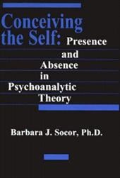 Conceiving the Self: Presence and Absence in Psychoanalytic Theory