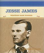 Jesse James: Western Bank Robber - Collins, Kathleen