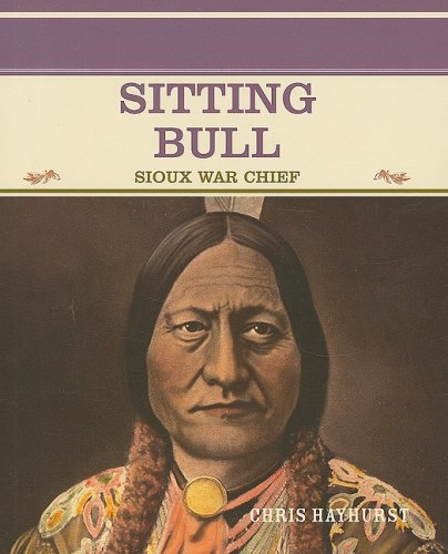 Sitting Bull: Sioux War Chief (Primary Sources of Pamous People in American History) - Chris Hayhurst