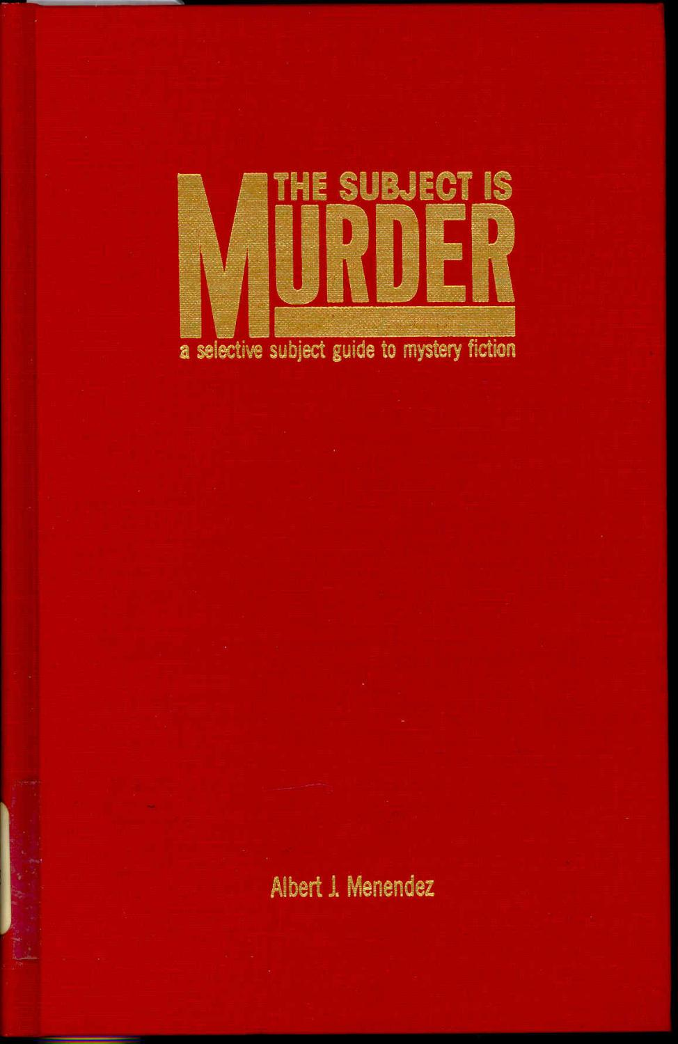 The Subject Is Murder : a Selective Subject Guide to Mystery Fiction. [Garland reference library of the humanities ; vol. 627] [A Guide to Specialty Bookshops and Bookdealers] - Menendez, Albert J.