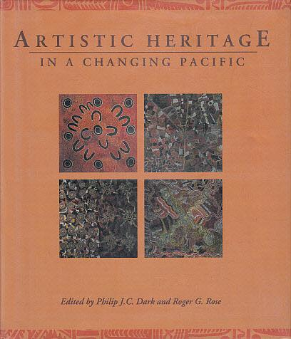 Artistic Heritage in a Changing Pacific - Dark, Philip J. C., and Rose, Roger G. (Edited by)