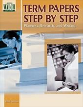 Term Papers Step by Step: Planning, Research, and Writing