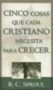 Cinco Cosas Que Todo Cristiano Necesita Para Crecer = Five Things Every Christian Needs to Grow