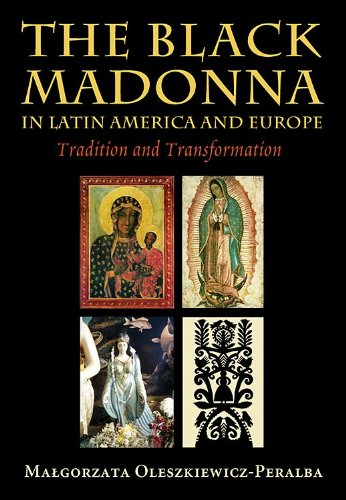 The Black Madonna in Latin America and Europe: Tradition and Transformation - Malgorzata Oleszkiewicz-Peralba