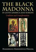 The Black Madonna in Latin America and Europe: Tradition and Transformation
