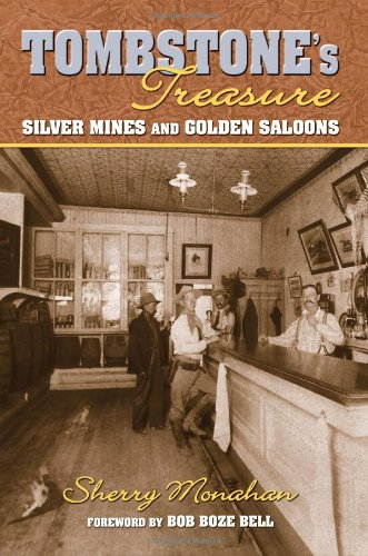 Tombstone's Treasure: Silver Mines and Golden Saloons - Sherry Monahan