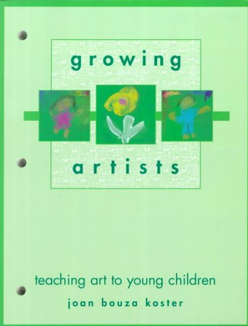 Growing Artists: Teaching Art to Young Children - Joan Bouza Koster