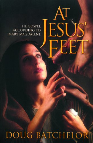 At Jesus Feet: The Gospel According to Mary Magdalene - Doug Batchelor