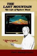 The Last Mountain: The Life of Robert Wood