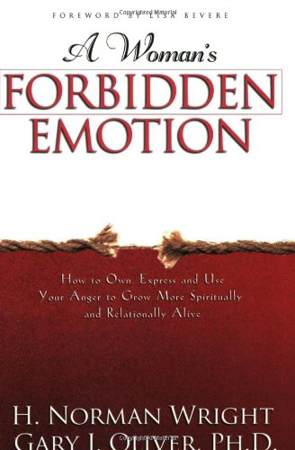 A Woman's Forbidden Emotion: How to Own Express and Use Your Anger to Grow More Spiritually and Relationally Alive - H. Norman Wright, Gary J. Oliver