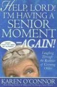 Help, Lord! I'm Having a Senior Moment--Again!: Laughing Through the Realities of Growing Older