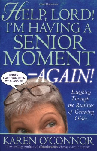 Help, Lord! I'm Having a Senior Moment Again: Laughing Through the Realities of Growing Older - Karen O'Connor
