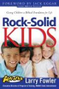 Rock-Solid Kids: Giving Children a Biblical Foundation for Life - Fowler, Larry